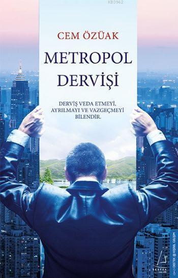 Metropol Dervişi; Derviş Veda Etmeyi, Ayrılmayı ve Vazgeçmeyi Bilendir