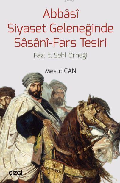 Abbasi Siyaset Geleneğinde Sasani-Fars Tesiri; Fazl b. Sehl Örneği