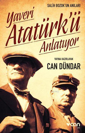 Yaveri Atatürk'ü Anlatıyor; Salih Bozok'un Anıları