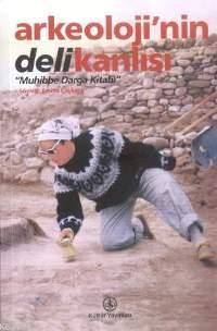 Arkeoloji'nin Delikanlısı; Muhibbe Darga Kitabı