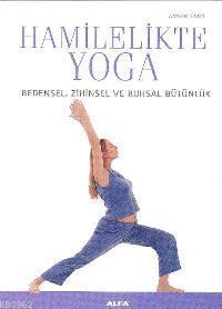 Hamilelikte Yoga; Bedensel, Zihinsel ve Ruhsal Bütünlük