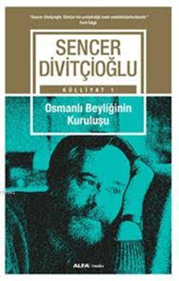 Osmanlı Beyliğinin  Kuruluşu; Sencer Divitçioğlu Külliyatı 1