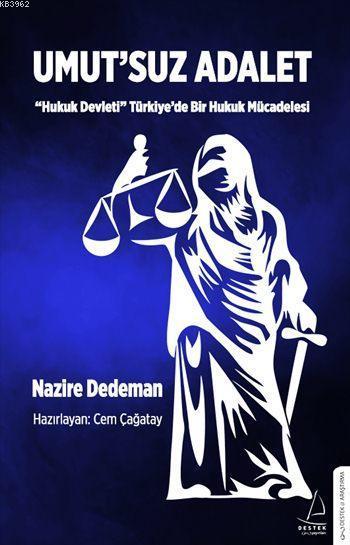 Umut'suz Adalet; Hukuk Devleti Türkiye'de Bir Hukuk Mücadelesi