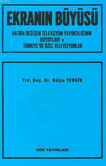 Ekranın Büyüsü; Batıda Değişen Televizyon Yayıncılığının Boyutları ve Türkiye'de Özel Televizyonlar