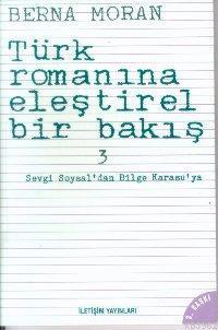 Türk Romanına Eleştirel Bir Bakış 3; Sevgi Soysal'dan Bilge Karasu'ya