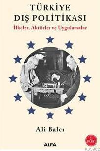 Türkiye Dış Politikası İlkeler Aktörler ve Uygulamalar