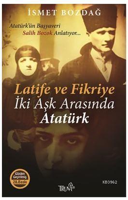 Latife ve Fikriye - İki Aşk Arasında Atatürk; Atatürk'ün Başyaveri Salih Bozok Anlatıyor...