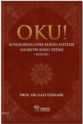 Oku! Konularına Göre Kur'an Ayetleri Alfabetik Konu Dizimi (Sözlük)