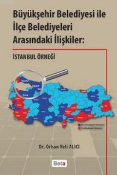 Büyükşehir Belediyesi ile İlçe Belediyeleri Arasındaki İlişkiler; İstanbul Örneği