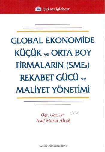 Global Ekonomide Küçük ve Orta Boy Firmaların (SMEs) Rekabet Gücü ve Maliyet Yönetimi