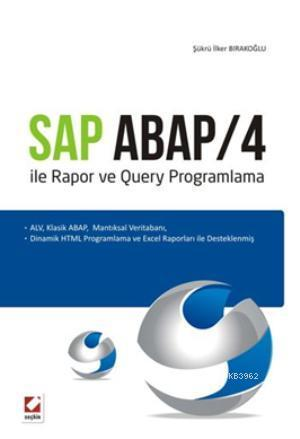 Sap Abap/4 ile Rapor ve Query Programlama; ALV, Klasik ABAP, Mantiksal Veritabani, Dinamik HTML Programlama ve Excel Raporları ile Desteklenmiş