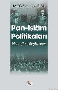 Pan- İslâm Politikaları; İdeoloji ve Örgütlenme