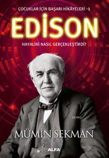 Edison Hayalini Nasıl Gerçekleştirdi ?; Çocuklar için Başarı Hikayeleri 1