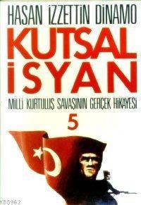 Kutsal İsyan 5; Milli Kurtuluş Savaşının Gerçek Hikayesı