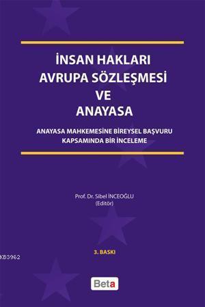 İnsan Hakları Avrupa Sözleşmesi ve Anayasa; Anayasa Mahkemesine Bireysel Başvuru Kapsamında Bir İnceleme