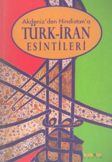 Akdeniz'den Hindistan'a Türk İran Esintileri
