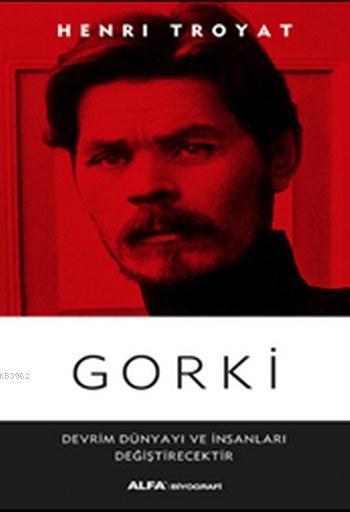 Gorki; Devrim Dünyayı ve İnsanları Değişecektir