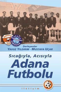 Sıcağıyla, Acısıyla Adana Futbolu