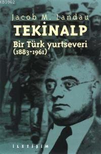 Tekinalp: Bir Türk Yurtseveri (1883-1961)