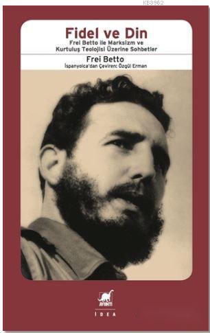 Fidel ve Din; Frel Bettıo ile Marksizm ve Kurtuluş Teolojisi Üzerine Sohbetler