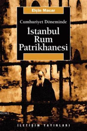 Cumhuriyet Döneminde İstanbul Rum Patrikhanesi