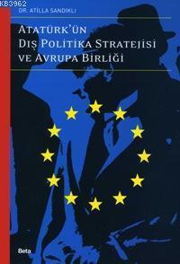 Atatürk´ün Dış Politika Stratejisi ve Avrupa Birliği