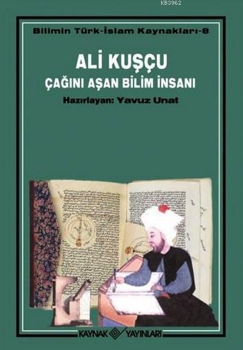 Ali Kuşçu Çağını Aşan Bilim İnsanı; Bilimin Türk - İslam Kaynakları 8