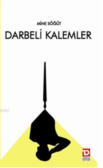Darbeli Kalemler; 27 Mayıs-12 Mart -12 Eylül Askeri Müdahalelerin İlk Haftasında Yazılan Köşe Yazılarından Seçmeler
