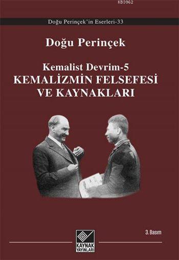Kemalist Devrim - 5; Kemalizmin Felsefesi ve Kaynakları
