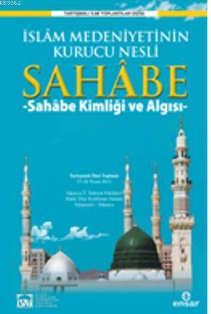 İslam Medeniyetinin  Kurucu Nesli Sahabe; Sahabe Kimliği ve Algısı