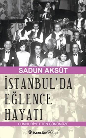 İstanbul'da Eğlence Hayatı; Cumhuriyetten Günümüze