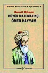 Büyük Matematikçi Ömer Hayyam; Bilimin Türk-İslam Kaynakları - 7