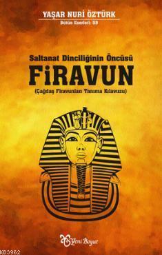 Saltanat Dinciliğinin Öncüsü Firavun; Çağdaş Firavunları Tanıma Kılavuzu