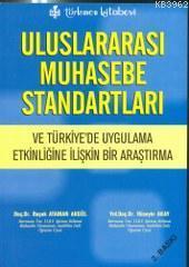 Uluslararası Muhasebe Standartları; ve Türkiye'de Uygulama Etkinliğine İlişkin Bir Araştırma