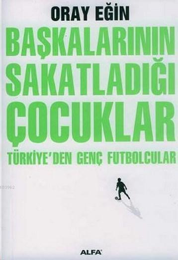 Başkalarının Sakatladığı Çocuklar Türkiye'den Genç Futbolcular