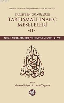 Tarihten Günümüze Tartışmalı İnanç Meseleleri II; (Nûr-I Muhammedî, Vahdet-I Vücûd, Rüya)