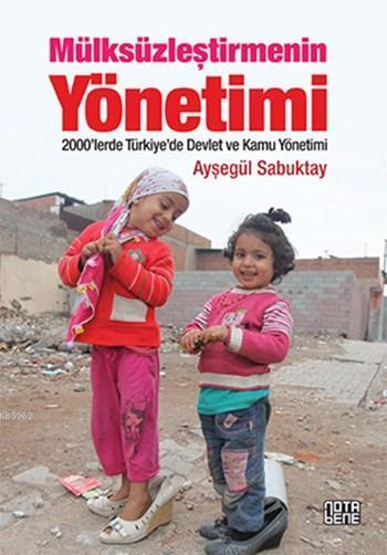 Mülksüzleştirmenin Yönetimi; 2000'lerde Türkiye'de Devlet ve Kamu Yönetimi