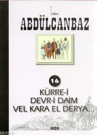 Abdülcanbaz 16; Kürre-ı Devr-ı Daim Vel Kara El Derya