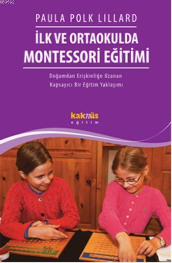 İlk ve Ortaokulda Montessori Eğitimi; Doğumdan Erişkinliğe Uzanan Kapsayıcı  Bir Eğitim Yaklaşımı