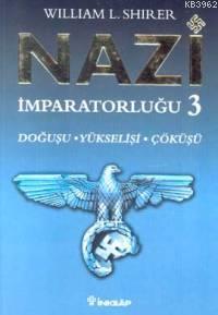 Nazi İmparatorluğu 3; Doğuşu - Yükselişi - Çöküşü