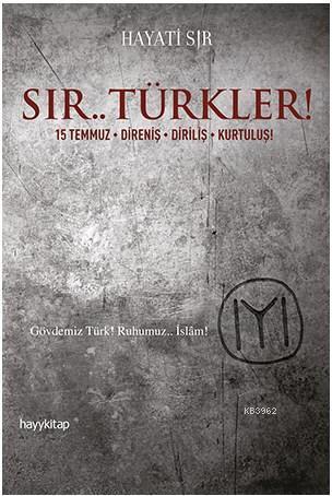 Sır.. Türkler!; 15 Temmuz / Direniş / Diriliş / Kurtuluş!