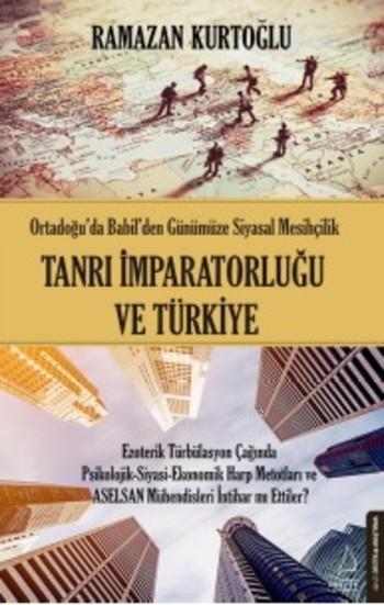 Tanrı İmparatorluğu ve Türkiye; Ortadoğu'da Babil'den Günümüze Siyasal Mesihçilik