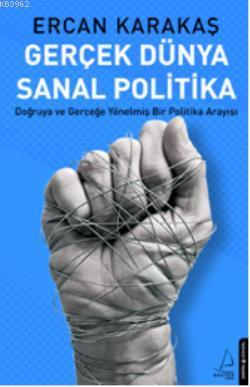 Gerçek Dünya Sanal Politika; Doğruya ve Gerçeğe Yönelmiş Bir Politika Arayışı