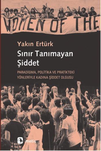 Sınır Tanımayan Şiddet; Paradigma, Politika ve Pratikteki Yönleriyle Kadına Şiddet Olgusu