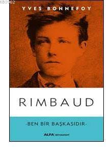 Rimbaud; Ben Bir Başkasıdır