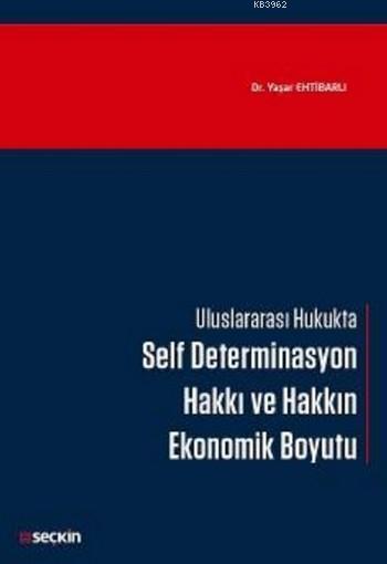 Self Determinasyon Hakkı ve Hakkın Ekonomik Boyutu; Uluslararası Hukukta