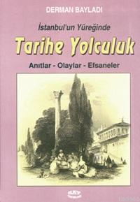 İstanbul'un Yüreğinde Tarihe Yolculuk; Anıtlar - Olaylar - Efsaneler