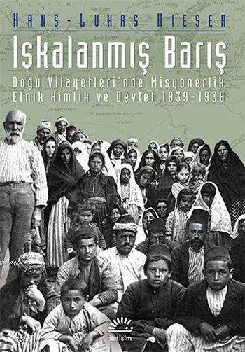 Iskalanmış Barış; Doğu Vilayetleri'nde Misyonerlik, Etnik Kimlik ve Devlet 1839-1938