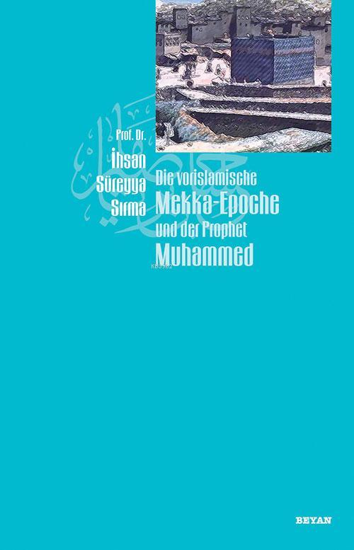 Die Vorislamische Mekka-Epoche und der Prophet Muhammed