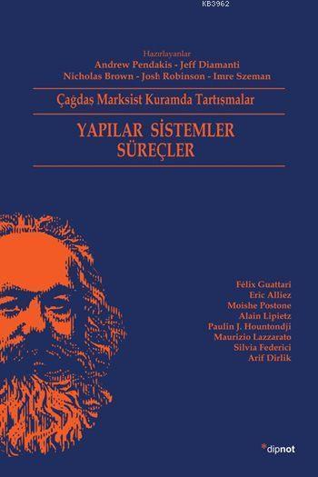 Yapılar Sistemler Süreçler; Çağdaş Marksist Kuramda Tartışmalar